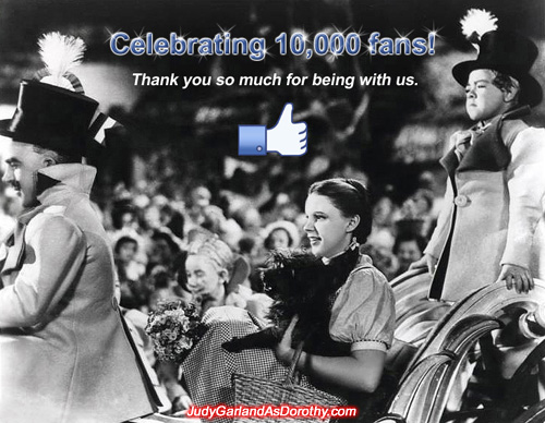 Judy Garland as Dorothy Facebook page has passed 10,000 fans!