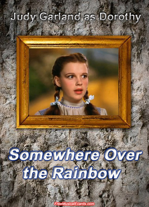 Judy Garland singing Somewhere Over the Rainbow