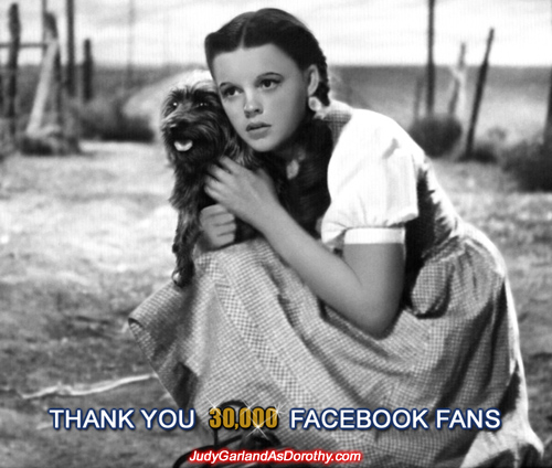 Judy Garland as Dorothy Facebook page has passed 30,000 fans!